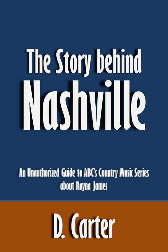 The Story behind Nashville: An Unauthorized Guide to ABC's Country Music Series about Rayna James [Article]