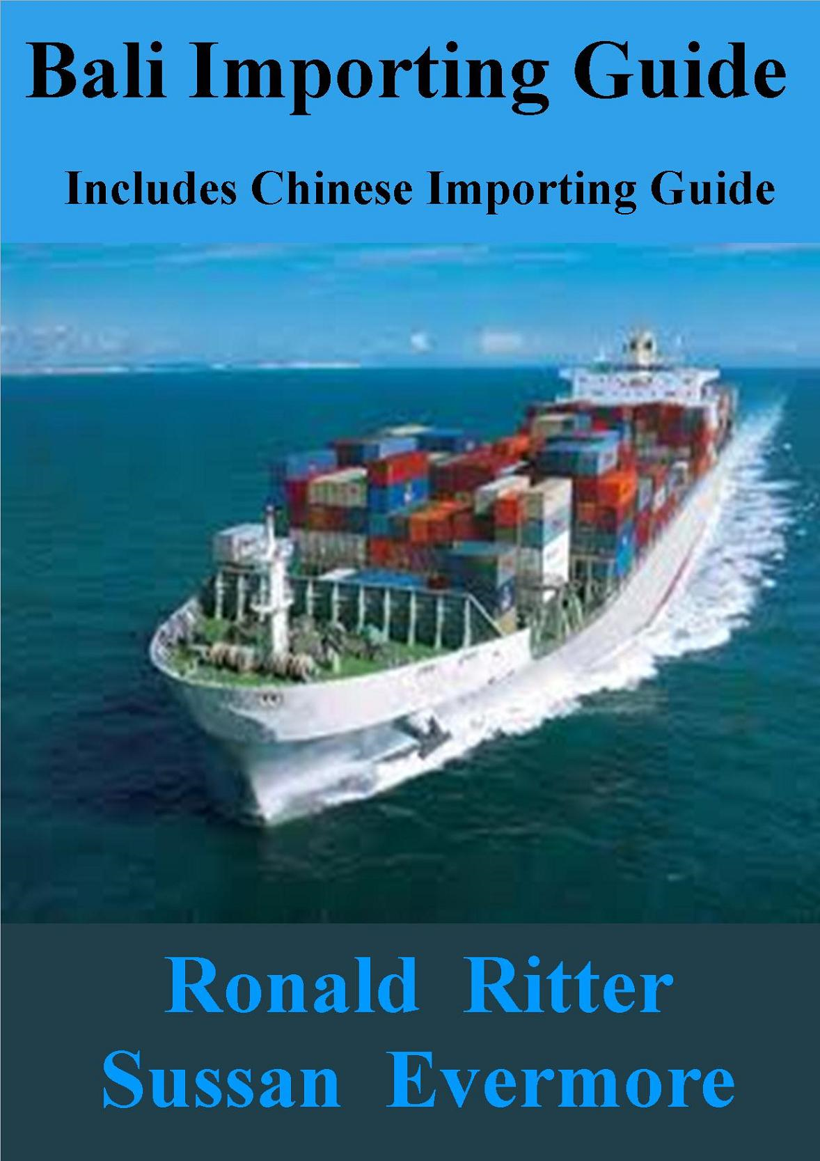 Bali Importing Guide, Includes Chinese Importing Guide By: Ronald Ritter,Sussan Evermore