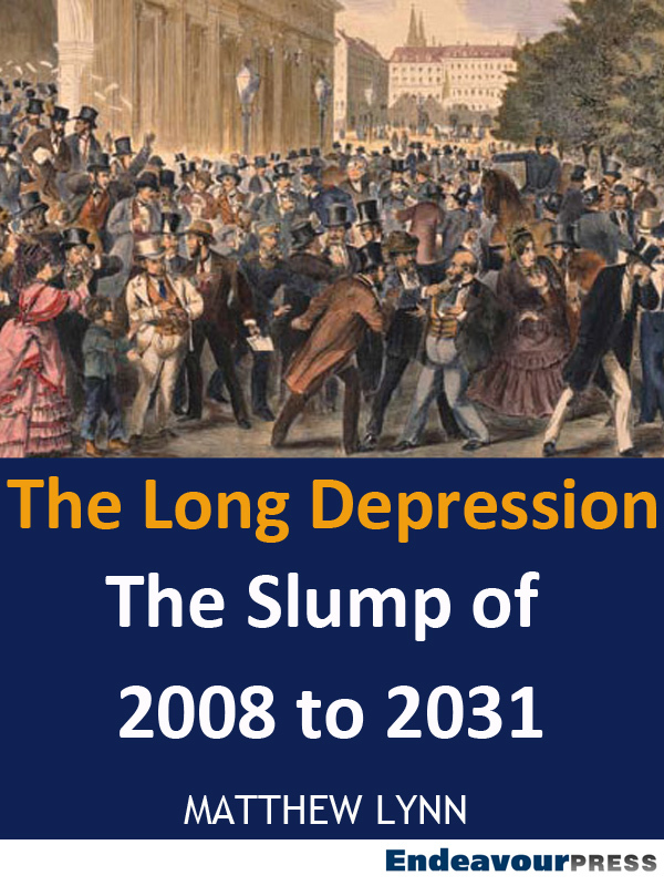 The Long Depression: The Slump of 2008 to 2031 By: Matthew Lynn