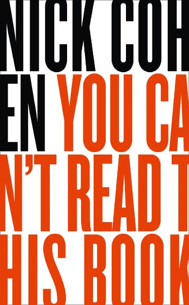 You Can't Read This Book: Censorship in an Age of Freedom By: Nick Cohen