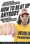 How To Beat Up Anybody (enhanced Edition): An Instructional And Inspirational Karate Book By The World Champion