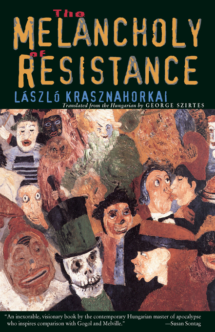 The Melancholy of Resistance By: László Krasznahorkai