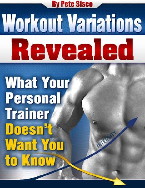 Workout Variations Revealed- What Your Personal Trainer Doesn't Want You To Know
