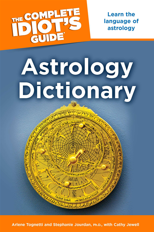The Complete Idiot's Guide Astrology Dictionary By: Arlene Tognetti,Stephanie Jourdan,  Ph.D