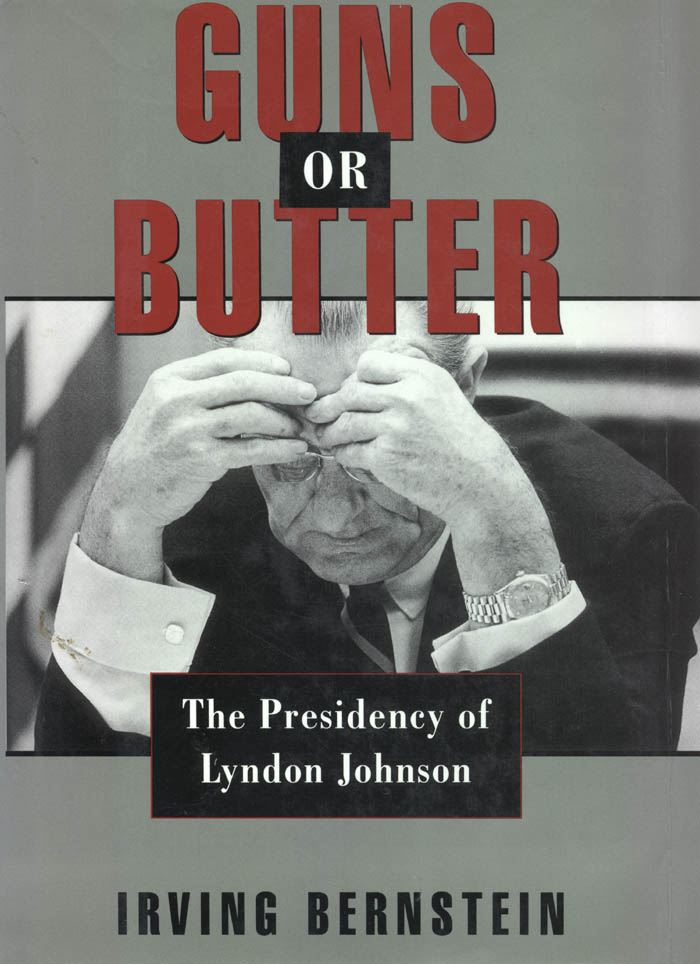 Guns or Butter : The Presidency of Lyndon Johnson By: Irving Bernstein