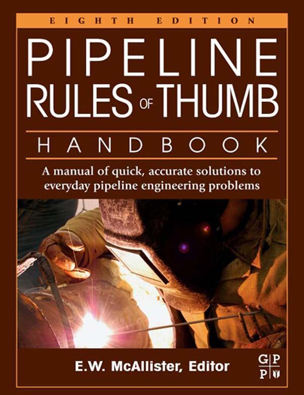 Pipeline Rules of Thumb Handbook A Manual of Quick,  Accurate Solutions to Everyday Pipeline Engineering Problems