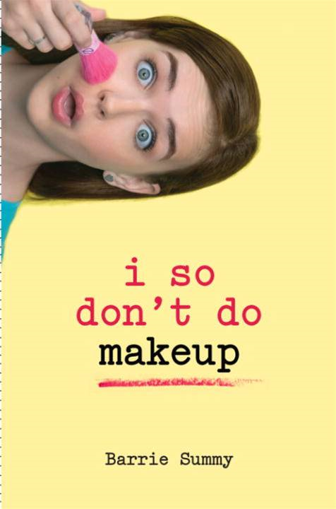 I So Don't Do Makeup By: Barrie Summy