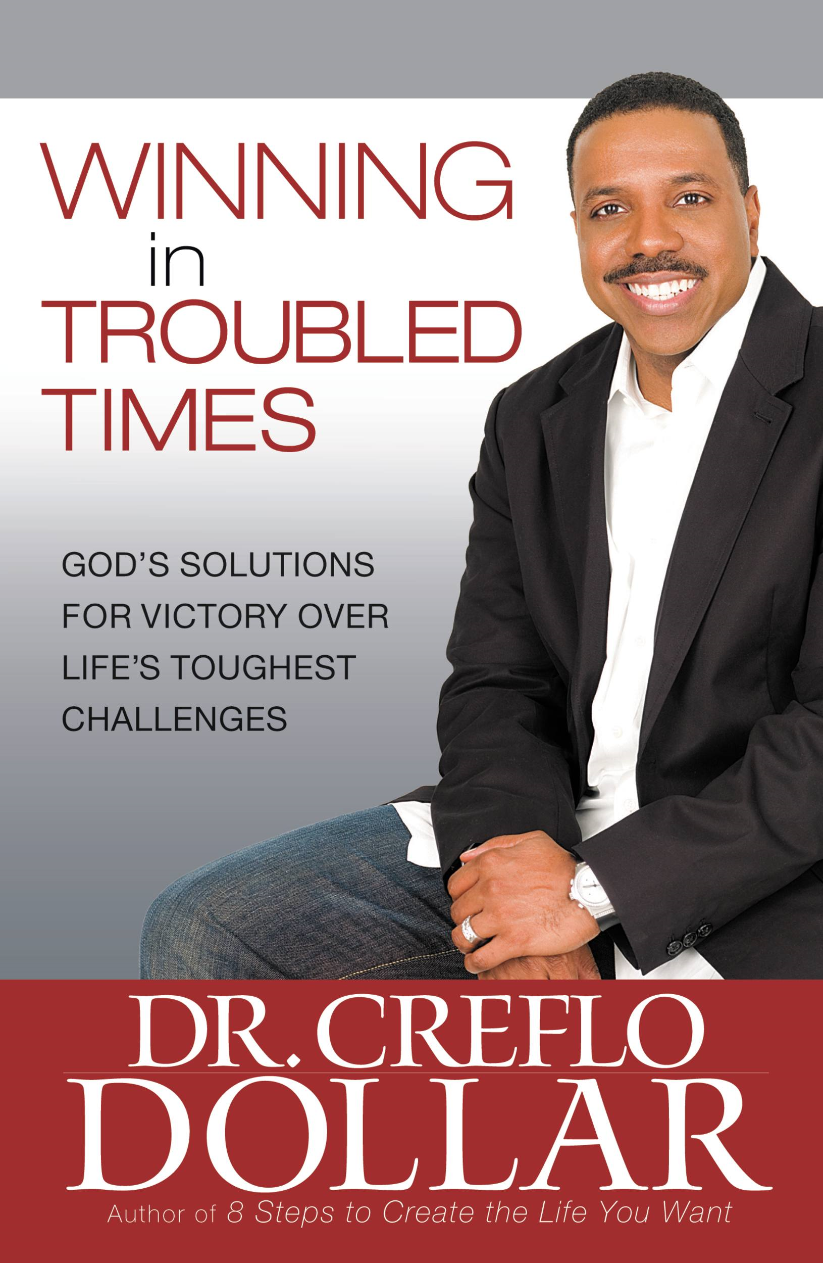 Winning in Troubled Times By: Creflo Dollar