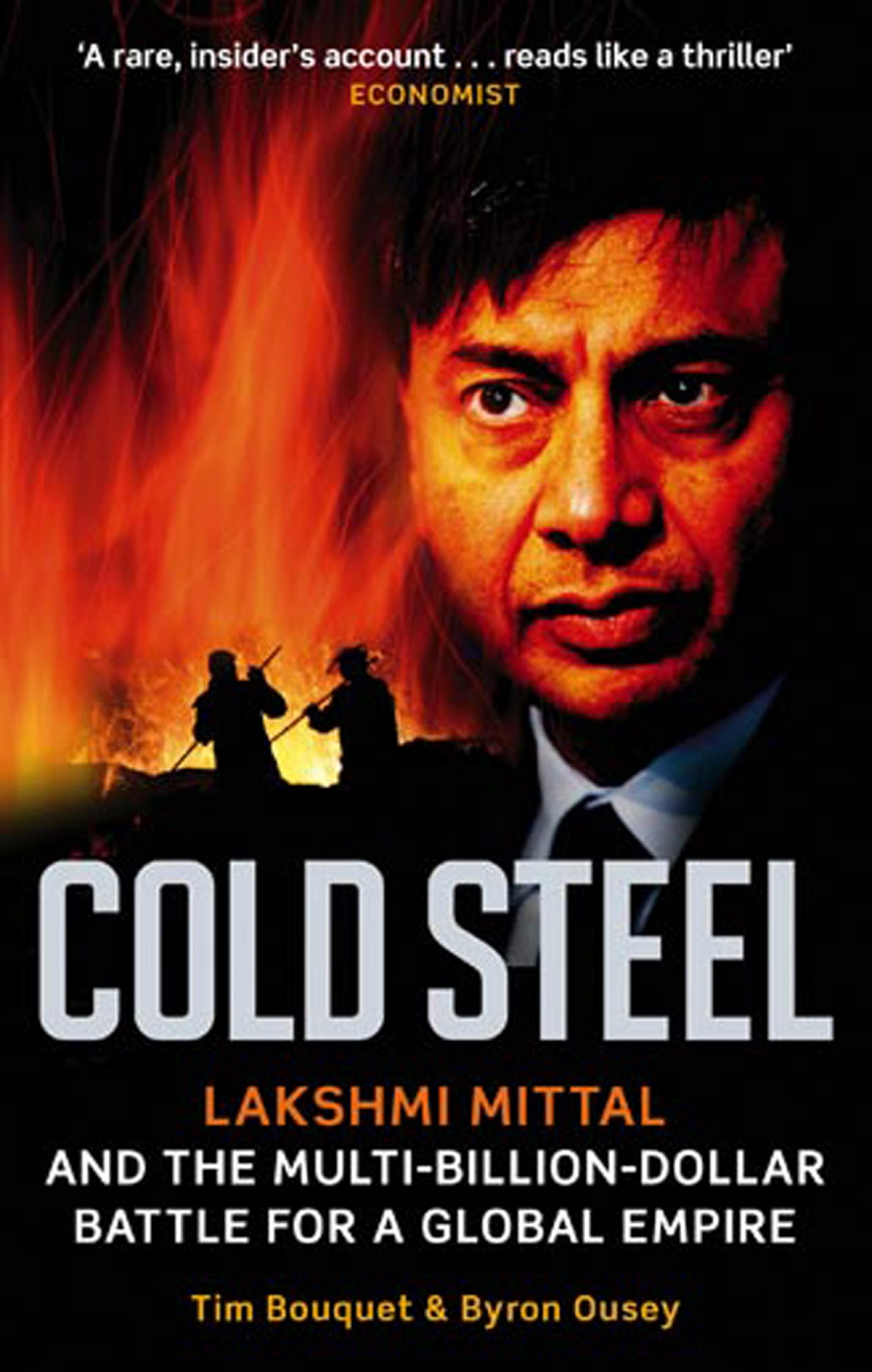 Cold Steel Lakshmi Mittal and the Multi-Billion-Dollar Battle for a Global Empire