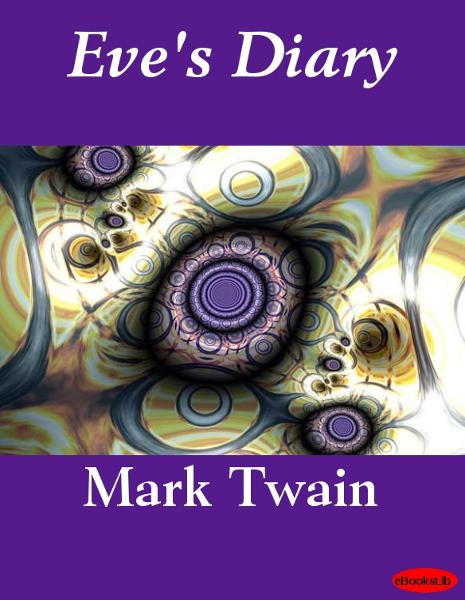 Eve's Diary - Illustrated By: Mark Twain
