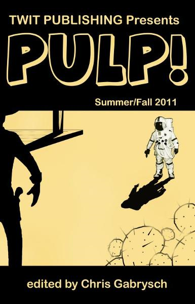Twit Publishing Presents: Pulp! Summer/Fall 2011 By: Chris Gabrysch