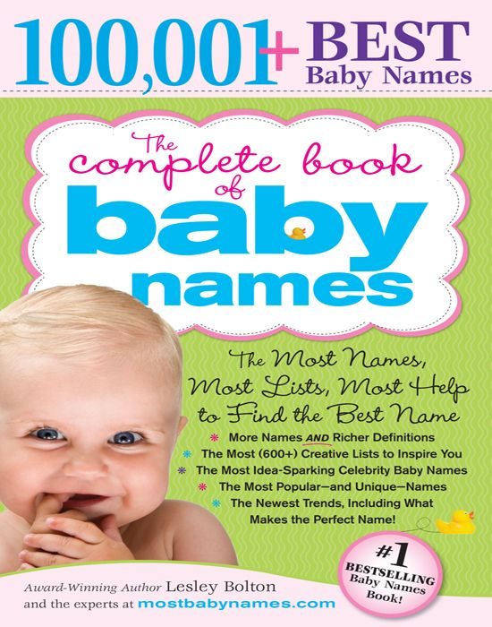 Complete Book of Baby Names: The Most Names (100 001+)  Most Unique Names  Most Idea-Generating Lists (600+) and the Most Help to Find the Perfect Name