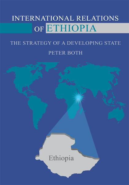 INTERNATIONAL RELATIONS OF ETHIOPIA By: PETER BOTH