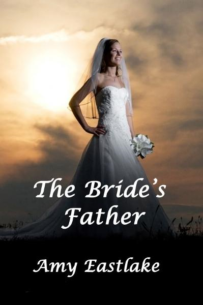 The Bride's Father By: Amy Eastlake