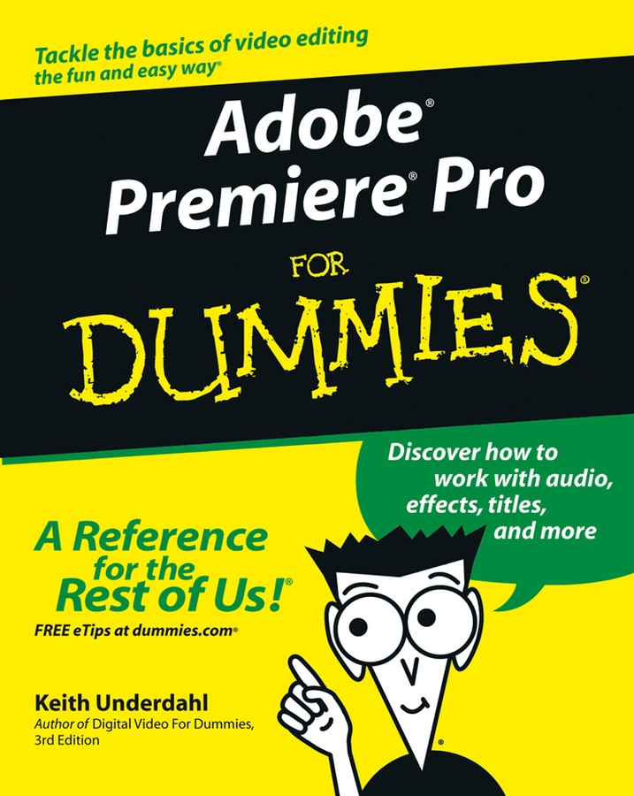 Adobe Premiere Pro For Dummies By: Keith Underdahl