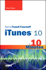 Sams Teach Yourself iTunes 10 in 10 Minutes By: Brad Miser