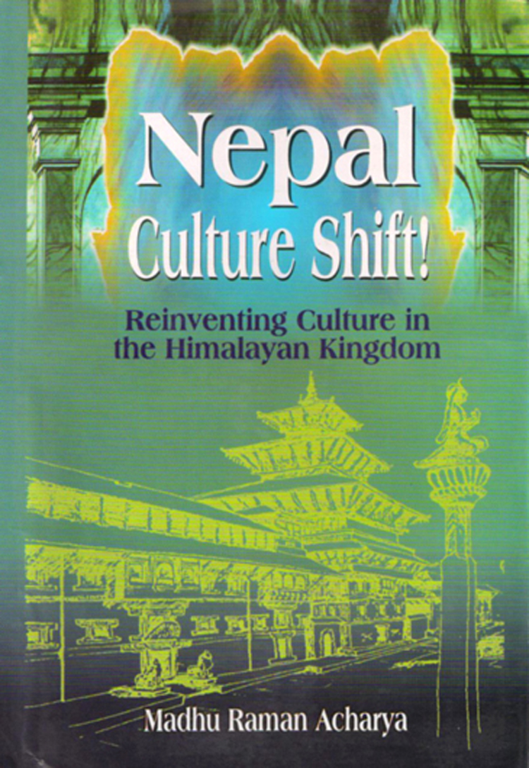 Nepal Culture Shift!: Reinventing Culture in the Himalayan Kingdom