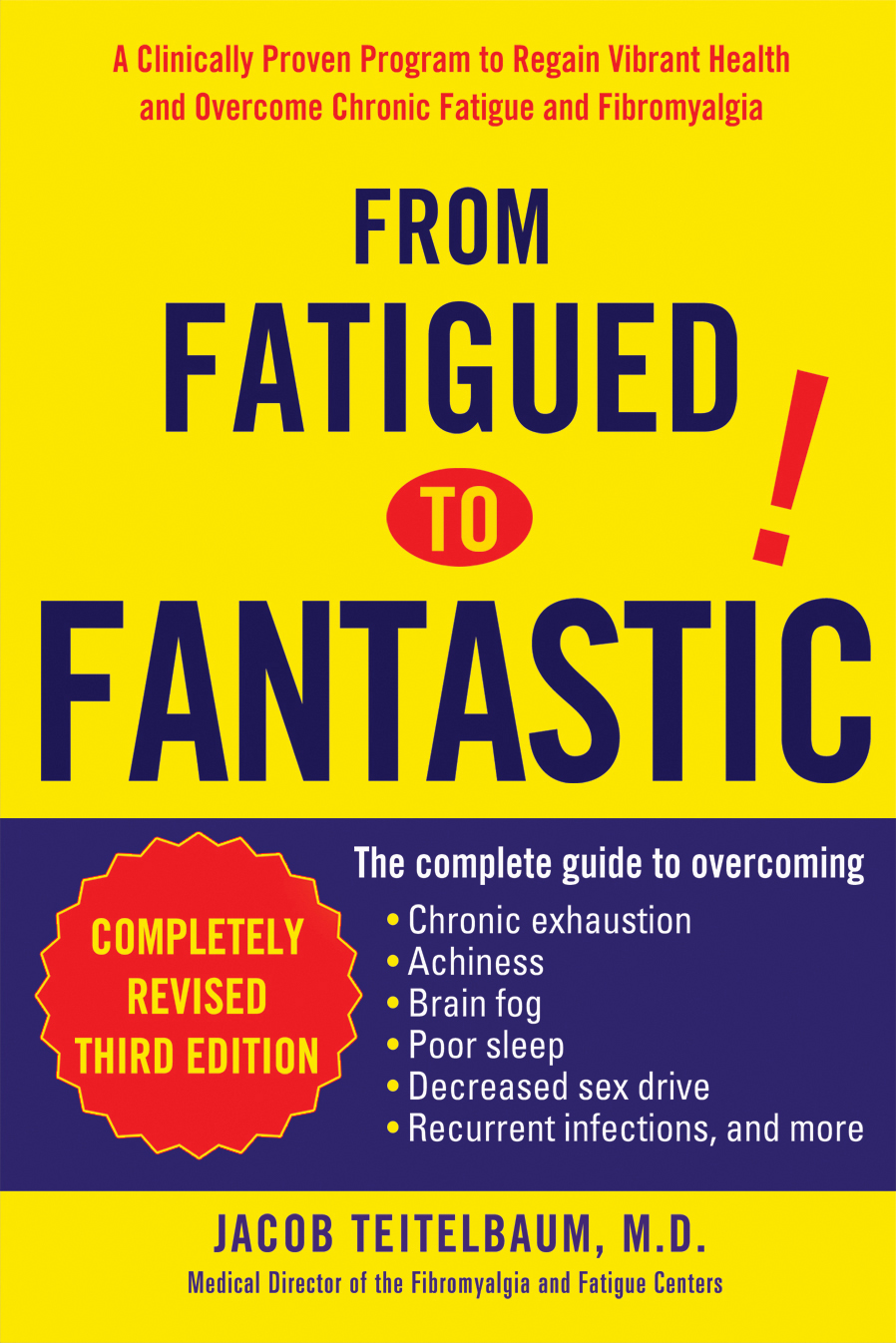 From Fatigued to Fantastic: A Clinically Proven Program to Regain Vibrant Health and Overcome Chronic Fatigue and Fibromyalgia New, revised third edition By: Jacob Teitelbaum