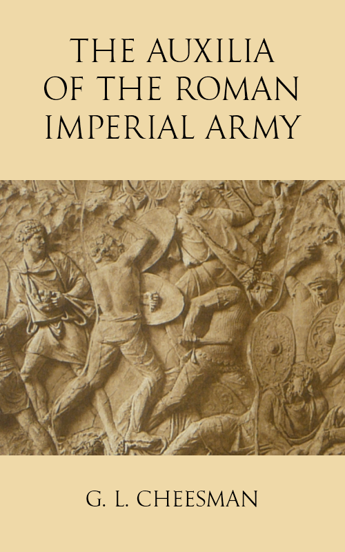 The Auxilia of the Roman Imperial Army By: G. L. Cheesman