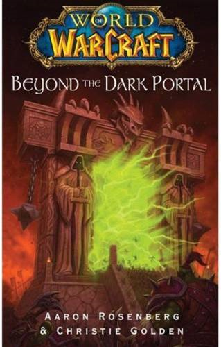 World of Warcraft: Beyond the Dark Portal By: Aaron Rosenberg