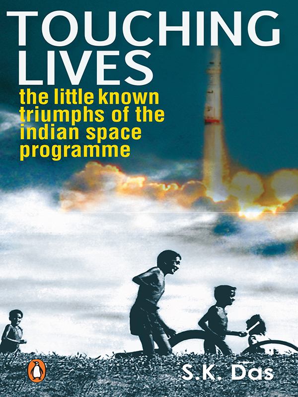 Touching Lives The Little Known Triumphs of the Indian Space Programme