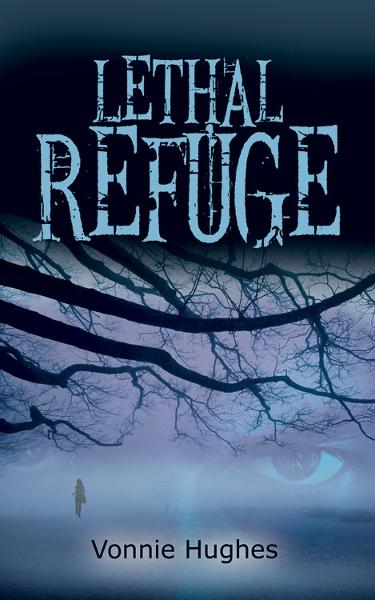 Lethal Refuge By: Vonnie Hughes