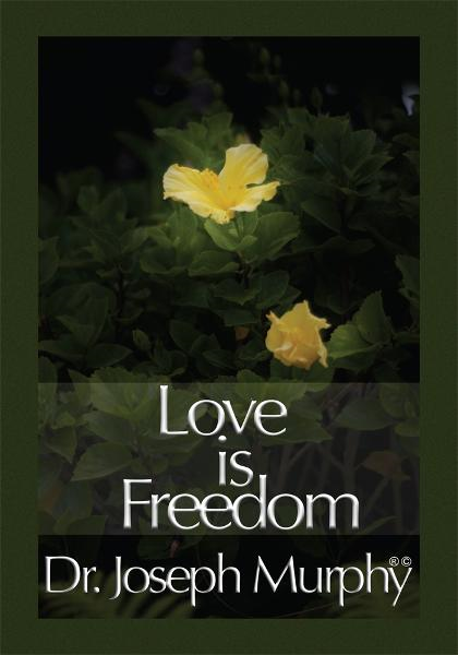 Love is Freedom By: Dr. Joseph Murphy