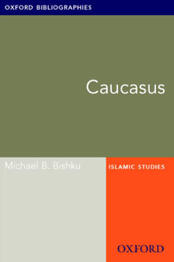 Caucasus: Oxford Bibliographies Online Research Guide