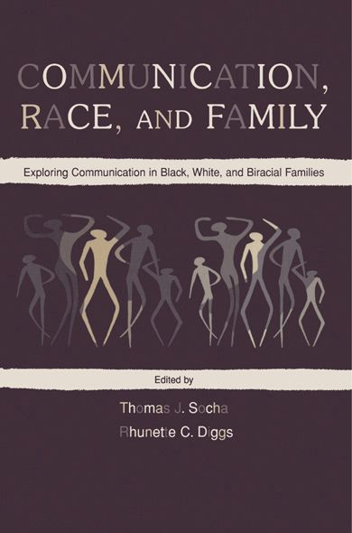 Communication,  Race,  and Family Exploring Communication in Black,  White,  and Biracial Families