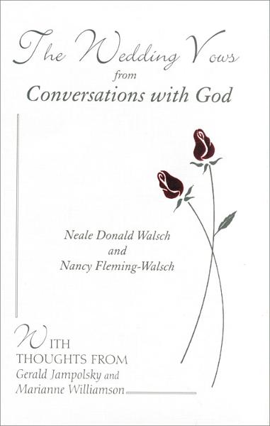 The Wedding Vows from Conversations with God: with Nancy Fleming-Walsch By: Neale Donald Walsch