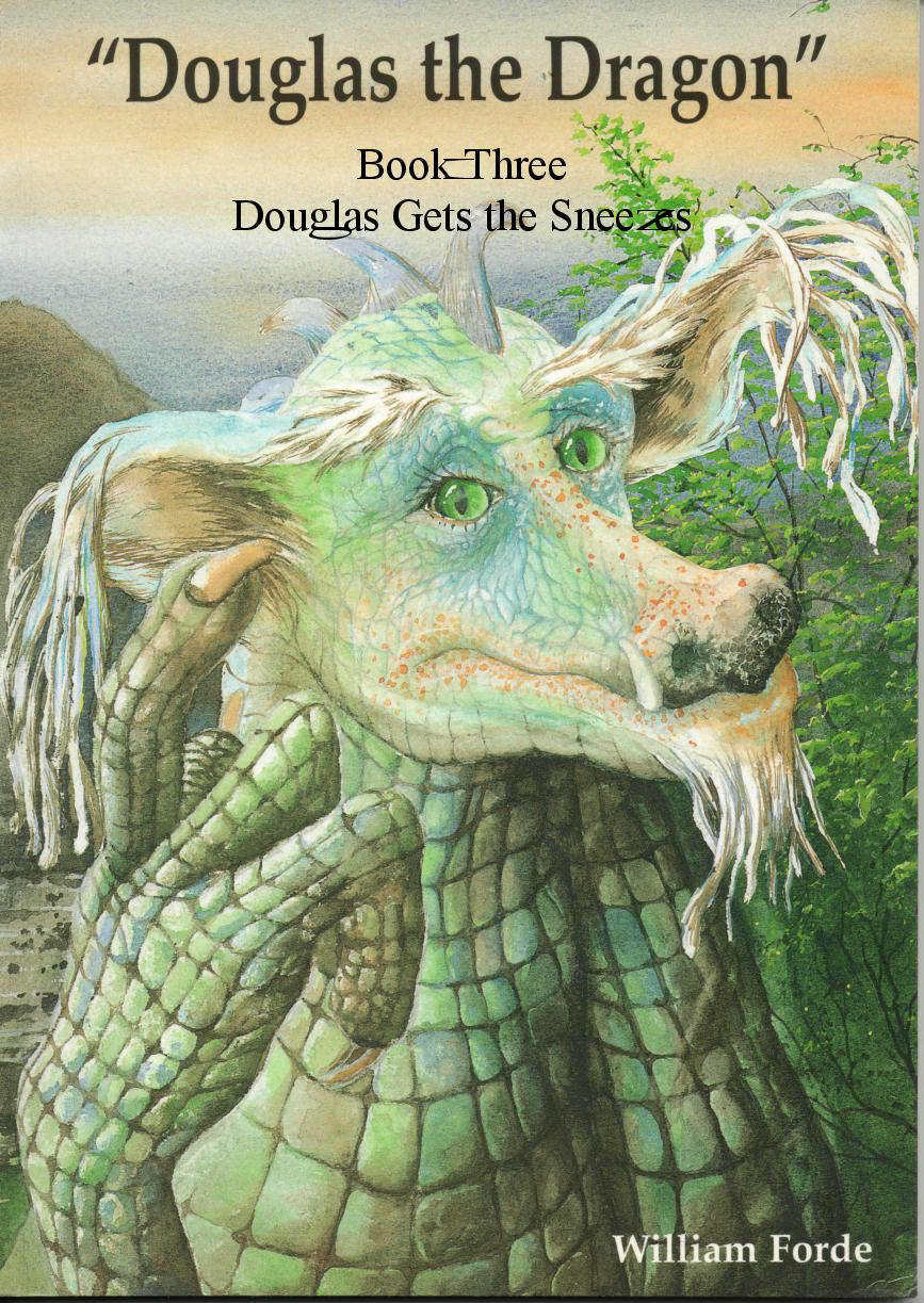 Douglas the Dragon: Book Three - Douglas Gets the Sneezes By: William Forde