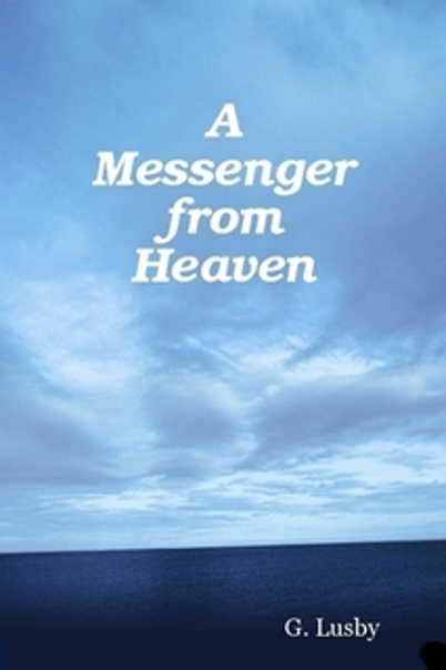 A Messenger from Heaven By: G Lusby