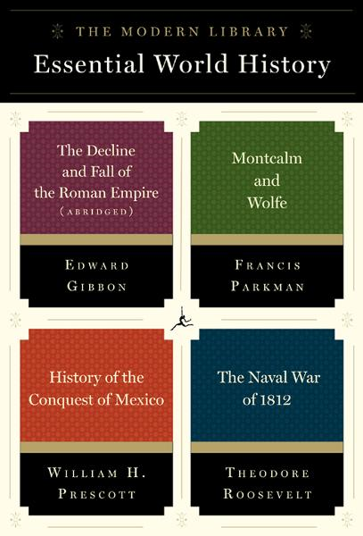 The Modern Library Essential World History 4-Book Bundle By: Edward Gibbon,Francis Parkman,Theodore Roosevelt,William H. Prescott