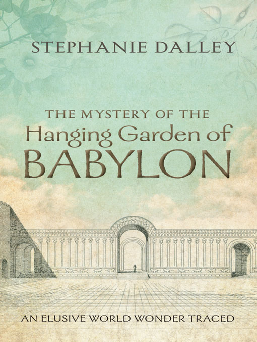 The Mystery of the Hanging Garden of Babylon: An Elusive World Wonder Traced