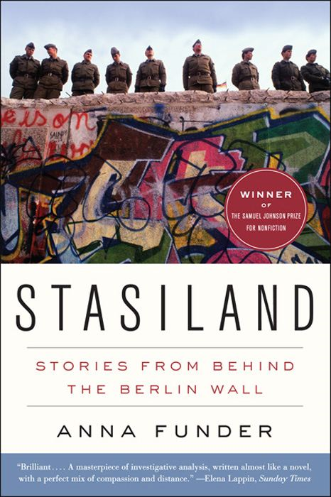 Stasiland: Stories from Behind the Berlin Wall By: Anna Funder