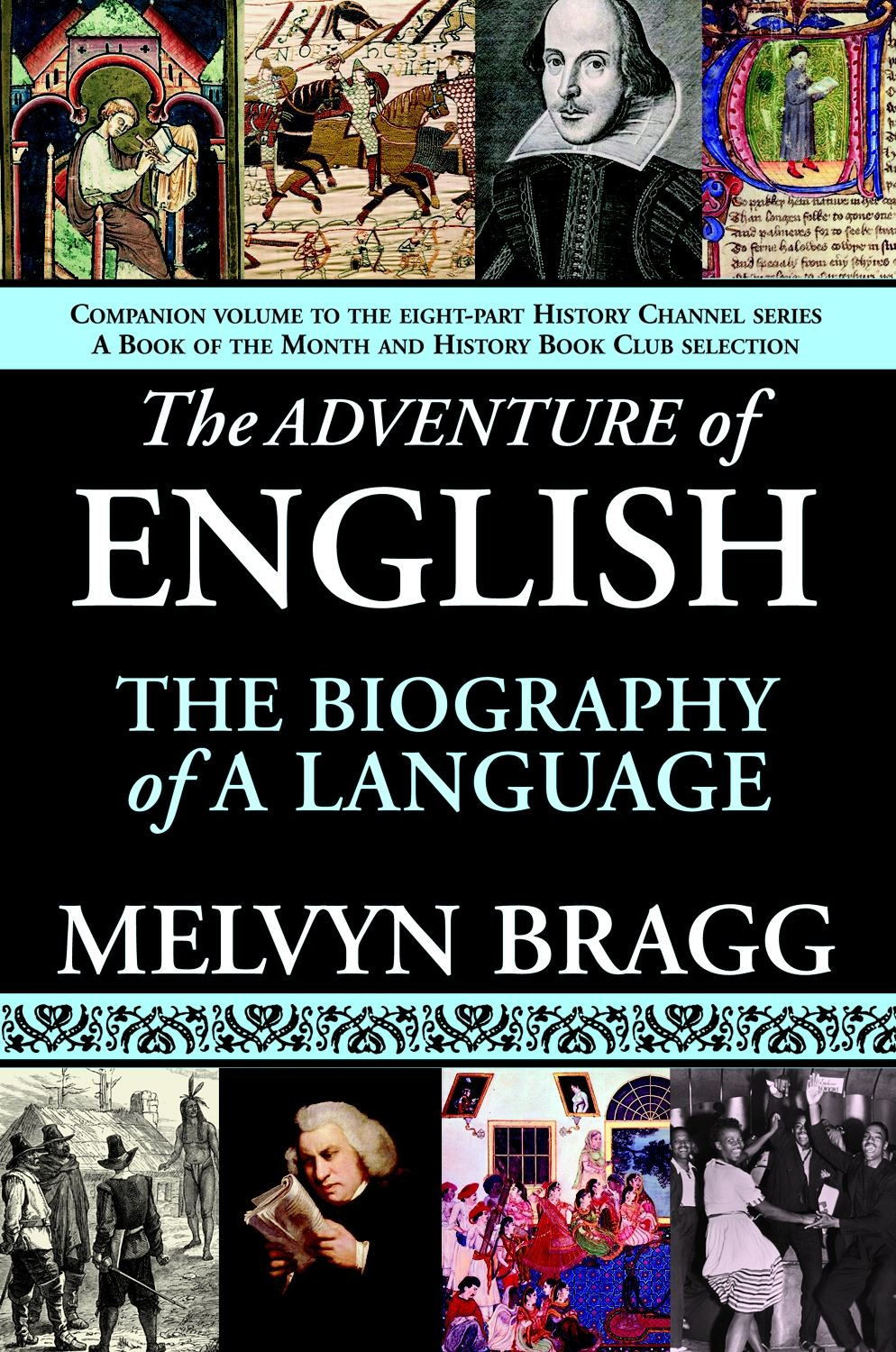 The Adventure of English: The Biography of a Language By: Melvyn Bragg