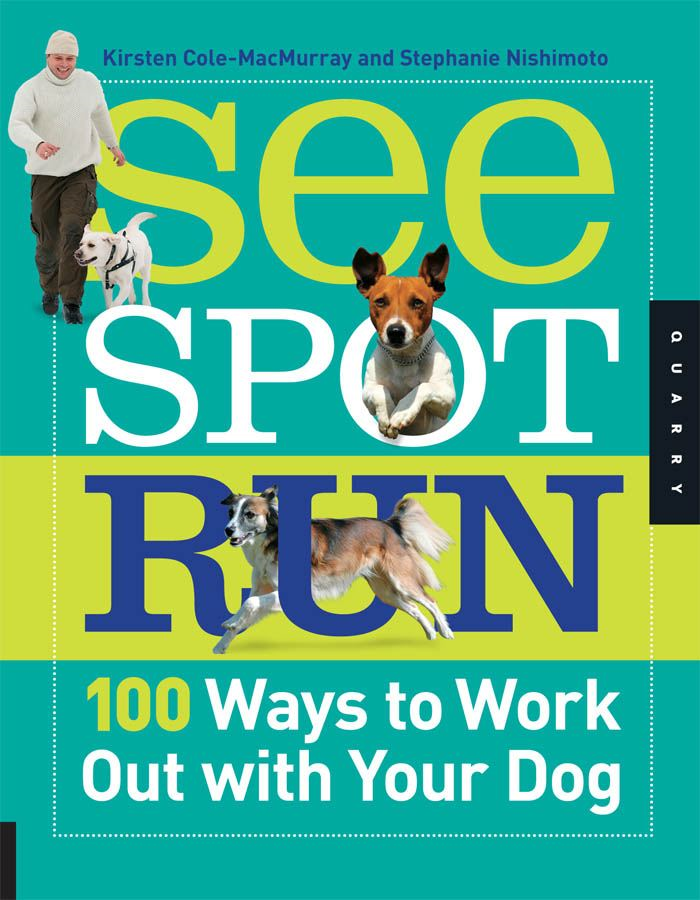 See Spot Run: 100 Ways to Work Out with Your Dog By: Kirsten Cole-MacMurray,Stephanie Nishimoto