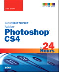 Sams Teach Yourself Adobe Photoshop CS4 in 24 Hours By: Kate Binder