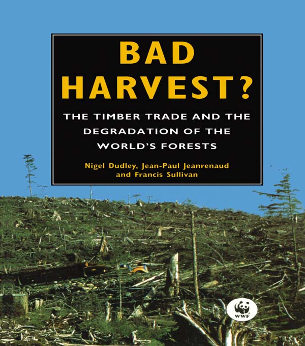 Bad Harvest The Timber Trade and the Degradation of Global Forests