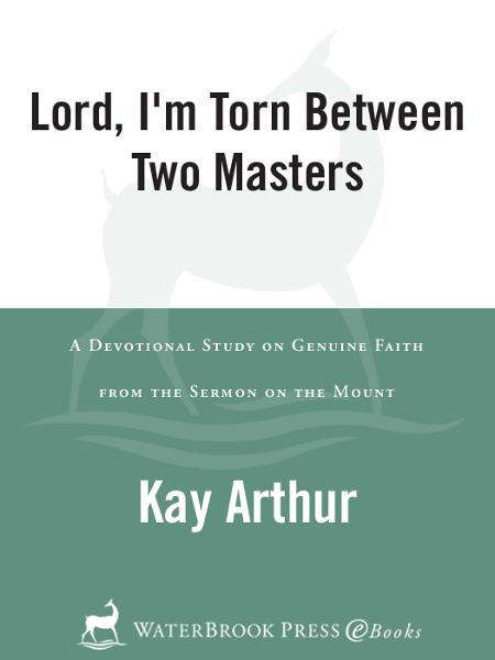 Lord, I'm Torn Between Two Masters By: Kay Arthur