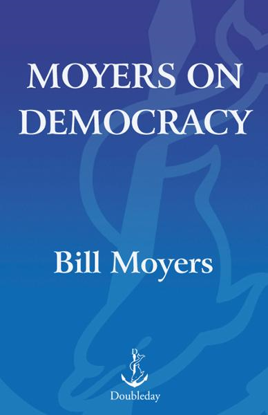 Moyers on Democracy By: Bill Moyers