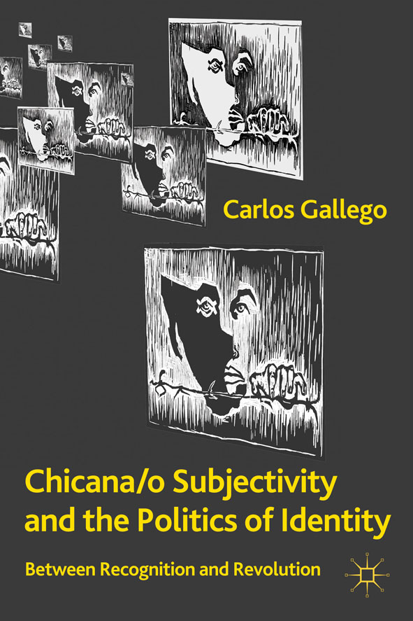 Chicana/o Subjectivity and the Politics of Identity Between Recognition and Revolution