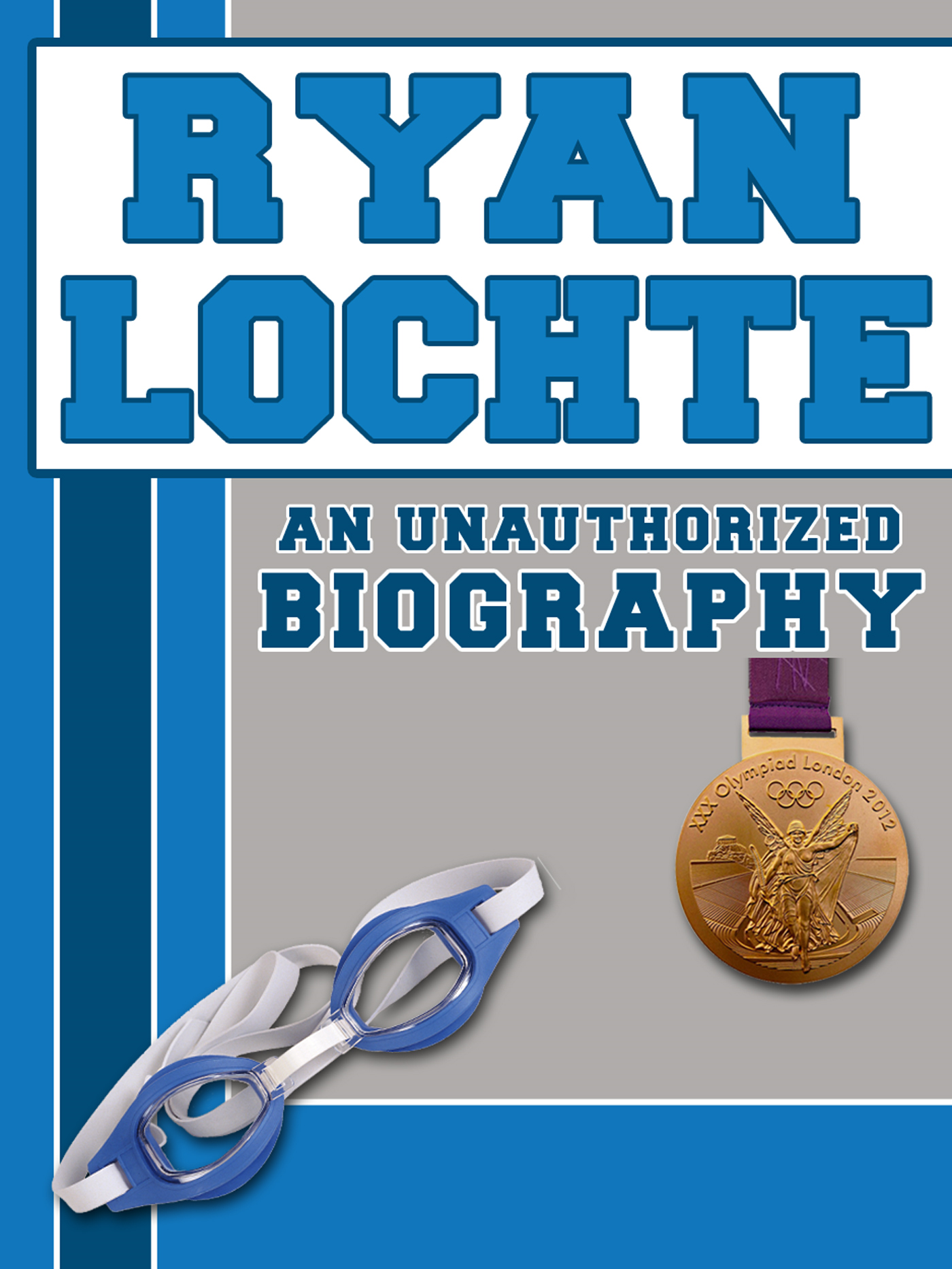 Ryan Lochte: An Unauthorized Biography By: Belmont and Belcourt Biographies