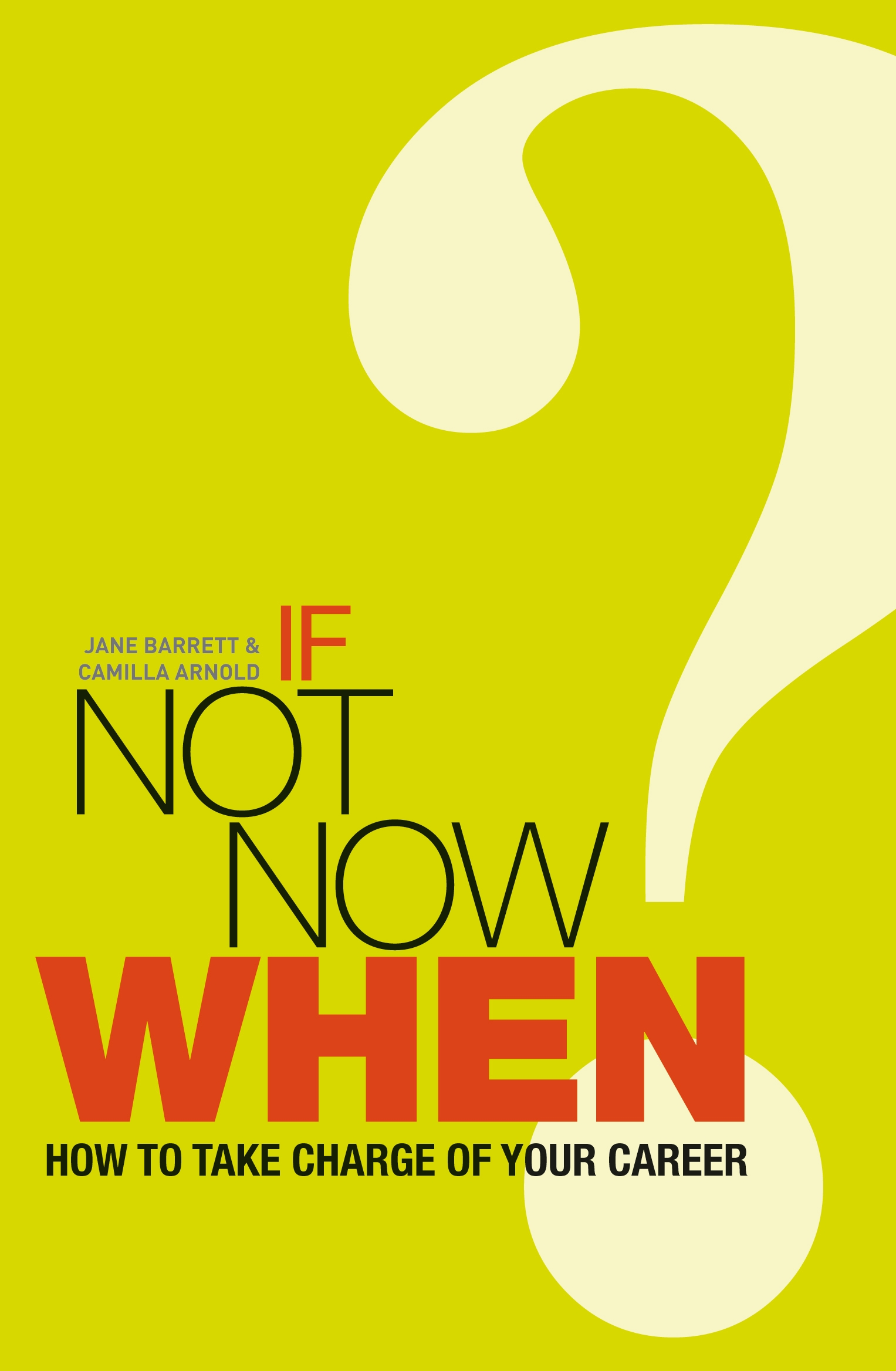 If Not Now,  When? How to Take Charge of Your Career