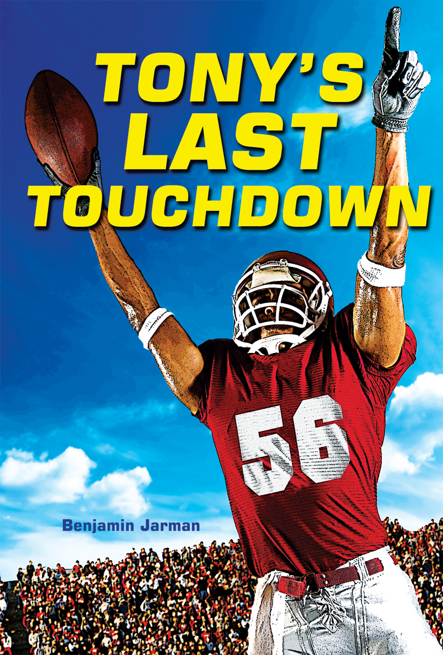Tony's Last Touchdown By: Benjamin Jarman