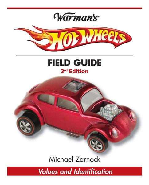 Warman's Hot Wheels Field Guide: Values and Identification By: Michael Zarnock