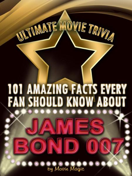 101 Amazing Facts Every Fan Should Know about  James Bond