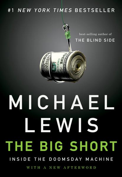 The Big Short: Inside the Doomsday Machine By: Michael Lewis