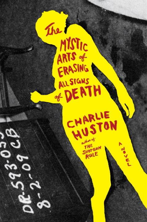 The Mystic Arts of Erasing All Signs of Death By: Charlie Huston