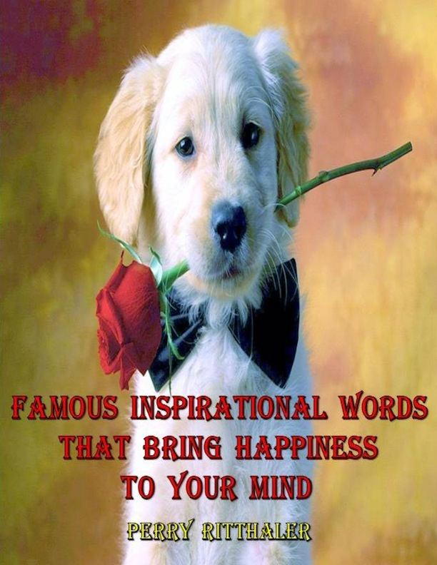 Famous Inspirational Words That Bring Happiness to Your Mind By: Perry Ritthaler